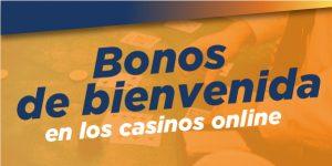 Bonos de bienvenida en Casinos Online