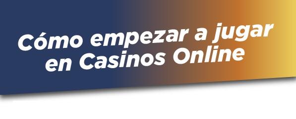 empezar a jugar en casinos online